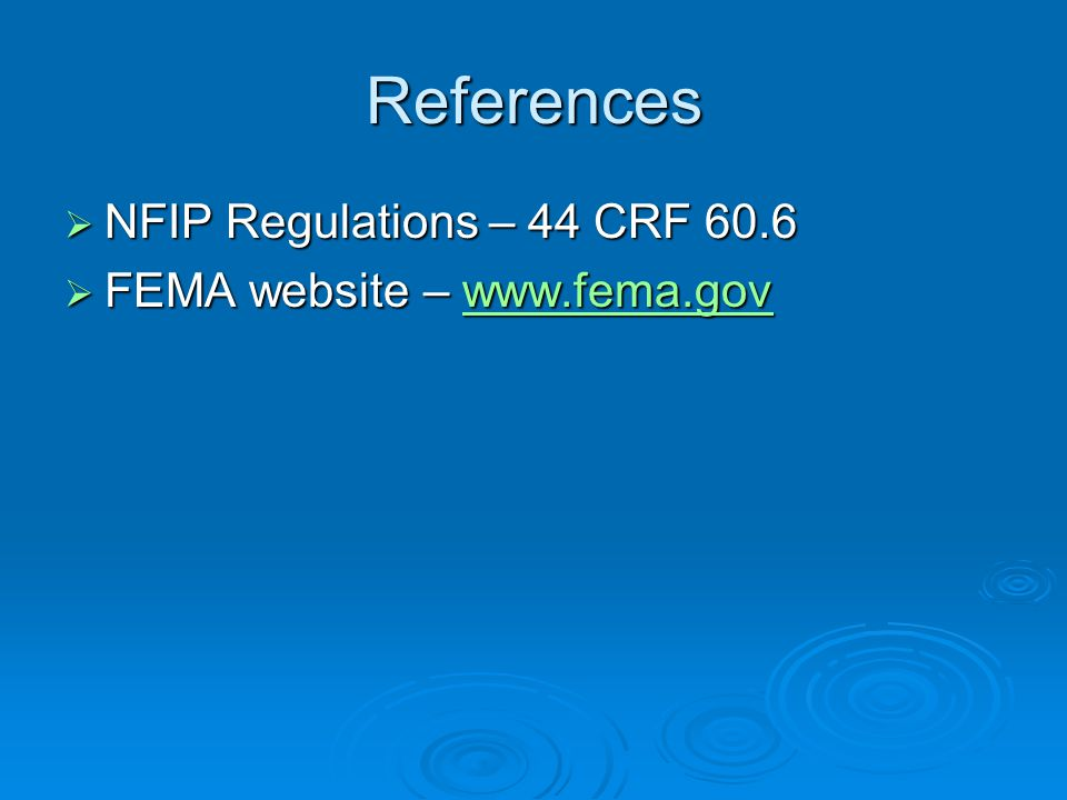 References  NFIP Regulations – 44 CRF 60.6  FEMA website – www.fema.gov www.fema.gov