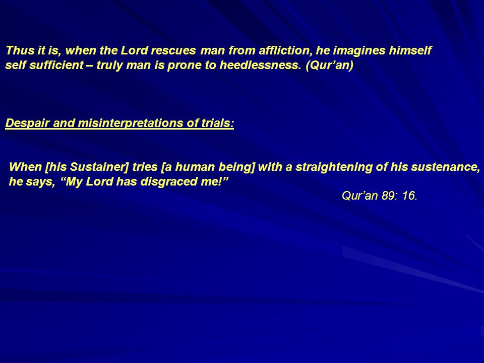 Thus it is, when the Lord rescues man from affliction, he imagines himself self sufficient – truly man is prone to heedlessness.