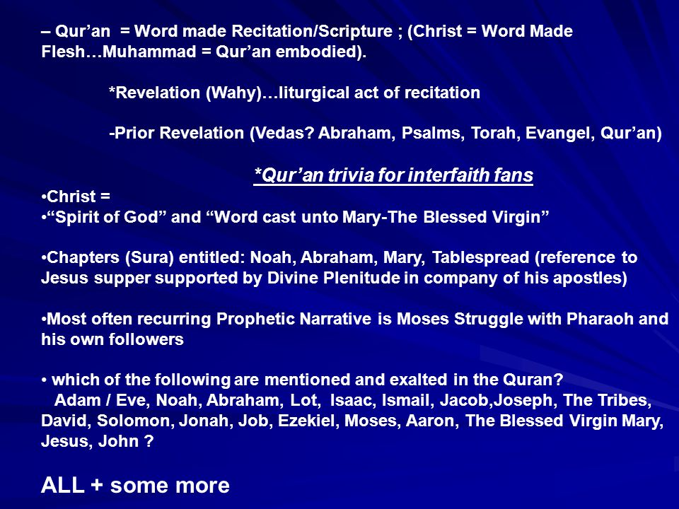 – Qur'an = Word made Recitation/Scripture ; (Christ = Word Made Flesh…Muhammad = Qur'an embodied).