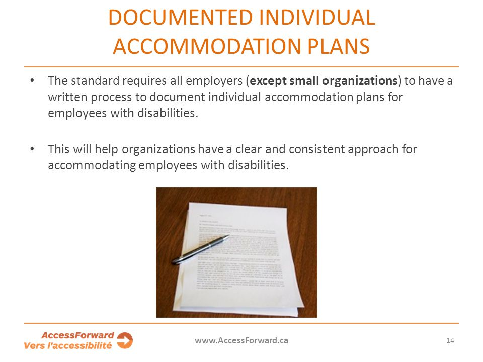 DOCUMENTED INDIVIDUAL ACCOMMODATION PLANS The standard requires all employers (except small organizations) to have a written process to document individual accommodation plans for employees with disabilities.