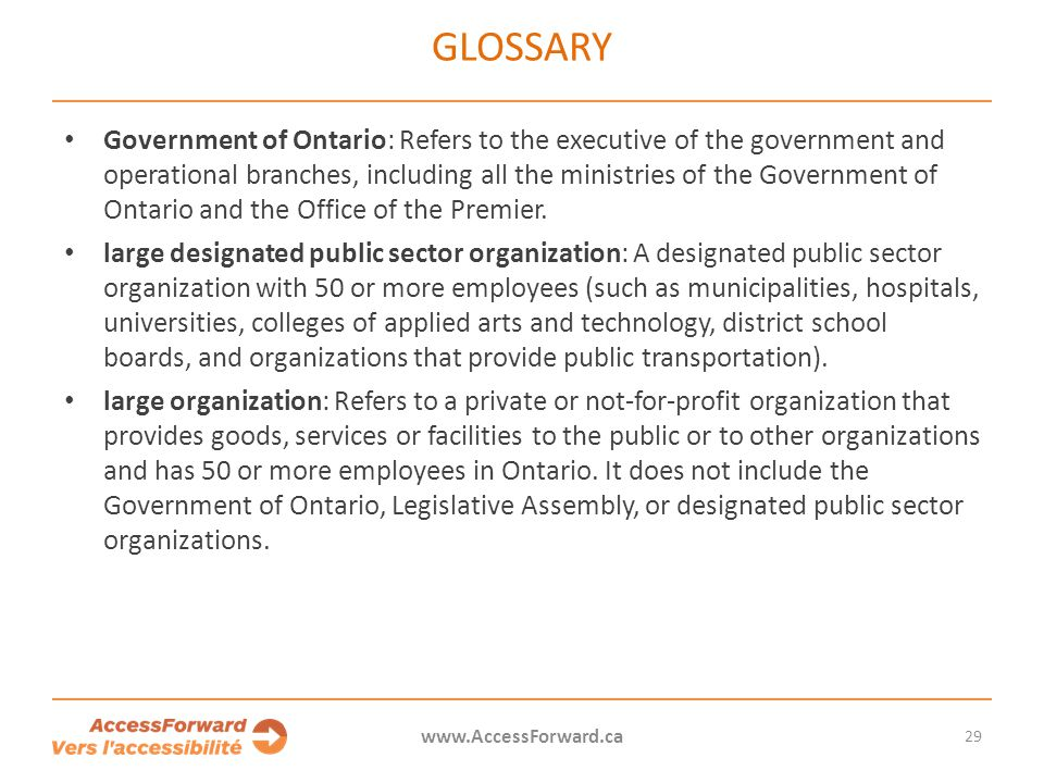 GLOSSARY Government of Ontario: Refers to the executive of the government and operational branches, including all the ministries of the Government of Ontario and the Office of the Premier.