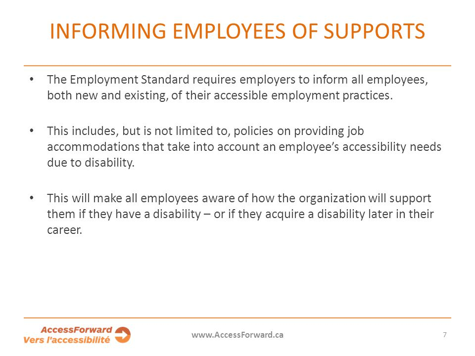 INFORMING EMPLOYEES OF SUPPORTS The Employment Standard requires employers to inform all employees, both new and existing, of their accessible employment practices.