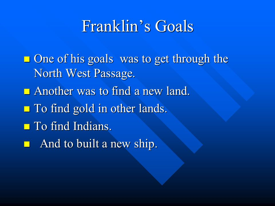 Franklin's land Franklin sailed through the north west passage and found a new land.