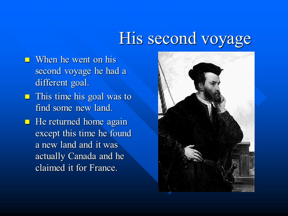 Jacques Cartier and His First Voyage He was born in 1491 at Saint Malo Brittany. He was born in 1491 at Saint Malo Brittany. In 1534 he set sail with