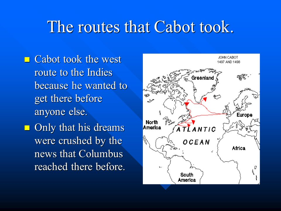 Were he came from and his goals. John Cabot was born in 1450 in Genoa, Italy.