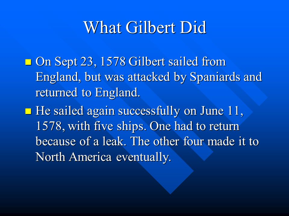 Gilbert's Goals Gilbert's Goals Gilbert was determined to find a sea route through the northern waters of North America.