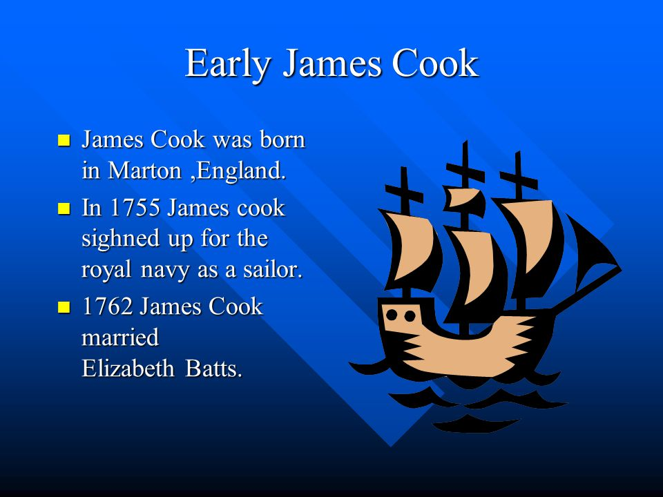 Early James Cook James Cook was born in Marton,England.