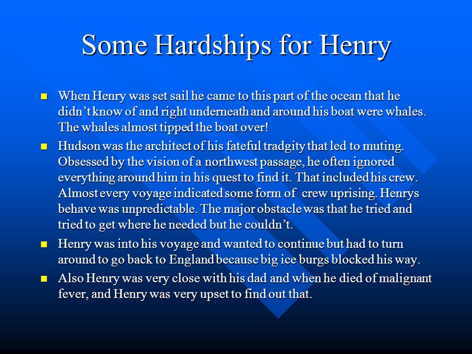 Where was my explorer from and what were his goals? Henry Hudson was from Hertfordshire, London. He wanted to try to find a short route from Europe to