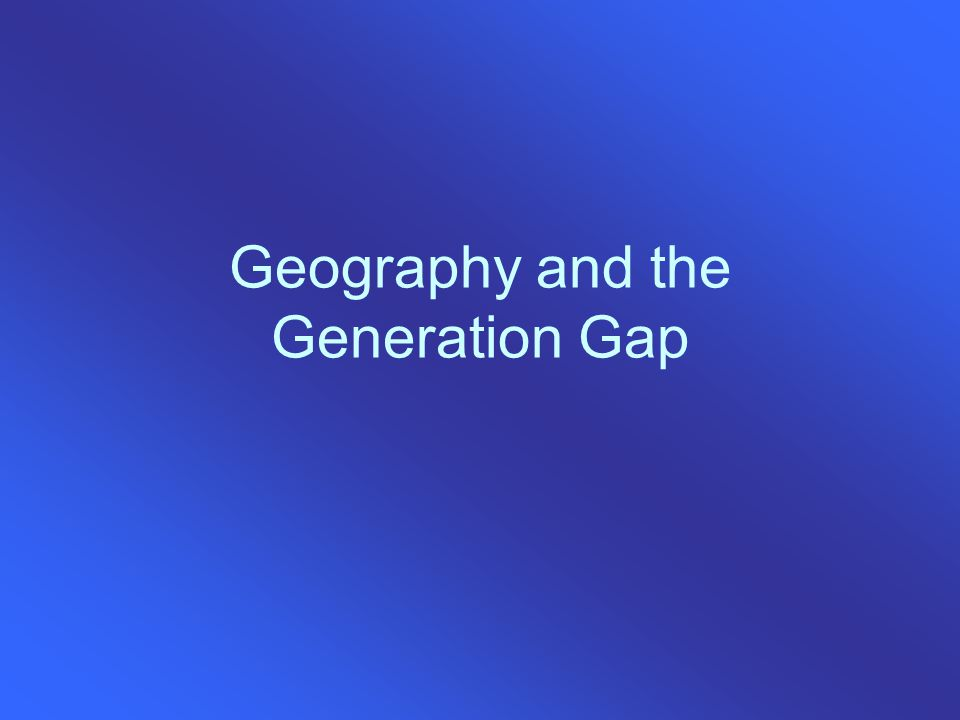 Geography and the Generation Gap