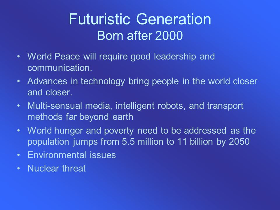 Futuristic Generation Born after 2000 World Peace will require good leadership and communication.