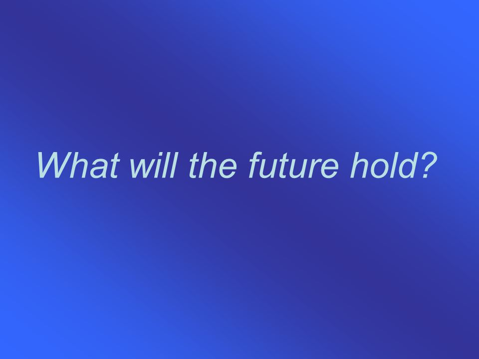 What will the future hold
