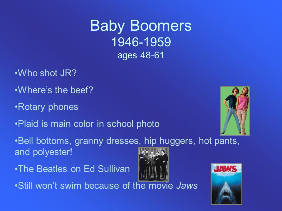 Baby Boomers 1946-1959 ages 48-61 Who shot JR. Where's the beef.