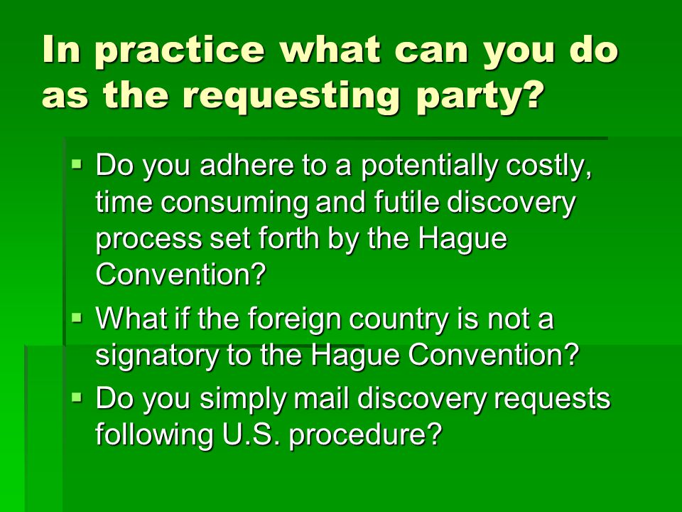 In practice what can you do as the requesting party?  Do you adhere to a potentially costly, time consuming and futile discovery process set forth by