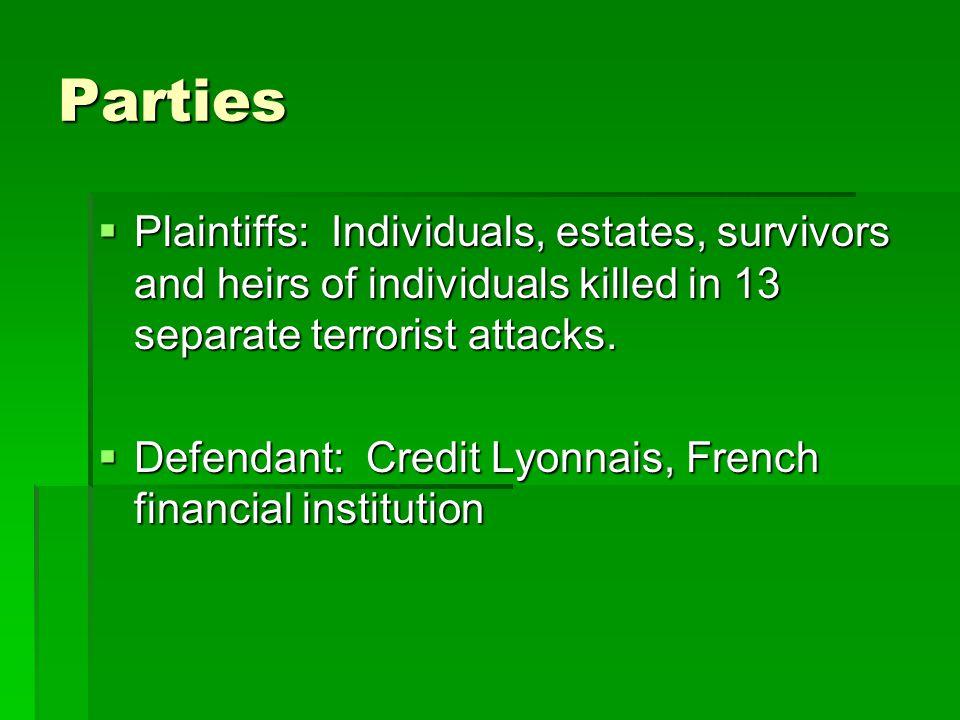 Parties  Plaintiffs: Individuals, estates, survivors and heirs of individuals killed in 13 separate terrorist attacks.