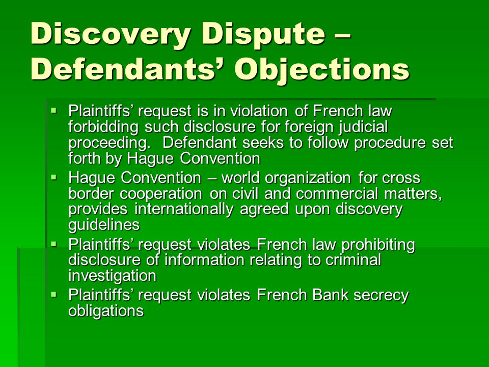 Discovery Dispute – Defendants' Objections  Plaintiffs' request is in violation of French law forbidding such disclosure for foreign judicial proceed