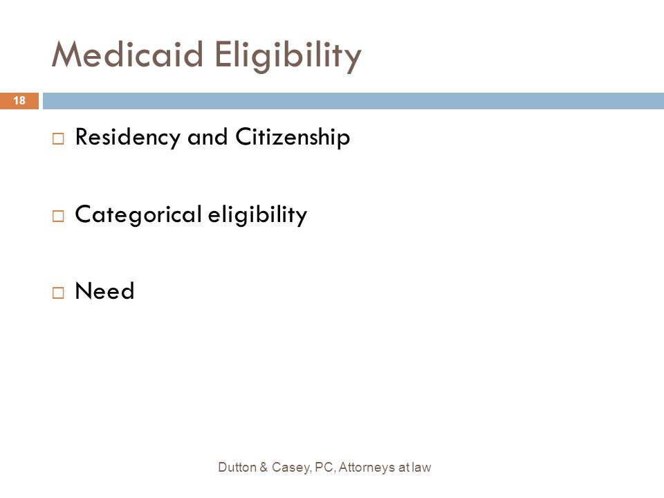 Medicaid Eligibility  Residency and Citizenship  Categorical eligibility  Need 18 Dutton & Casey, PC, Attorneys at law