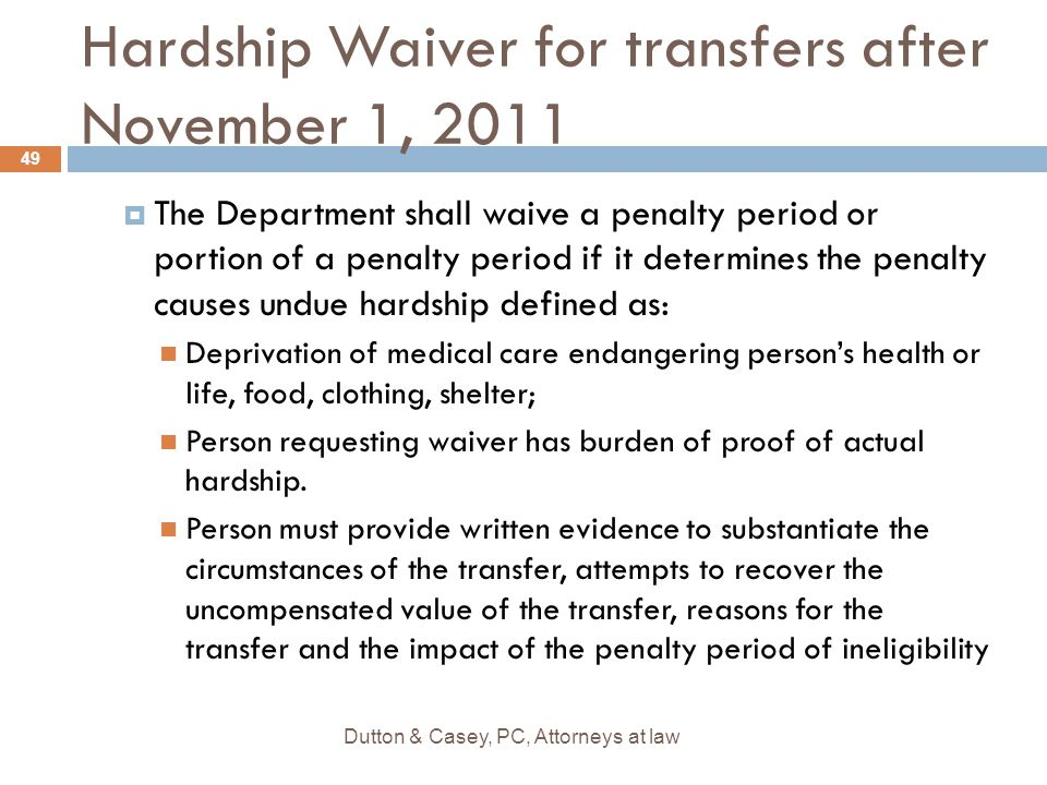 Hardship Waiver for transfers after November 1, 2011  The Department shall waive a penalty period or portion of a penalty period if it determines the