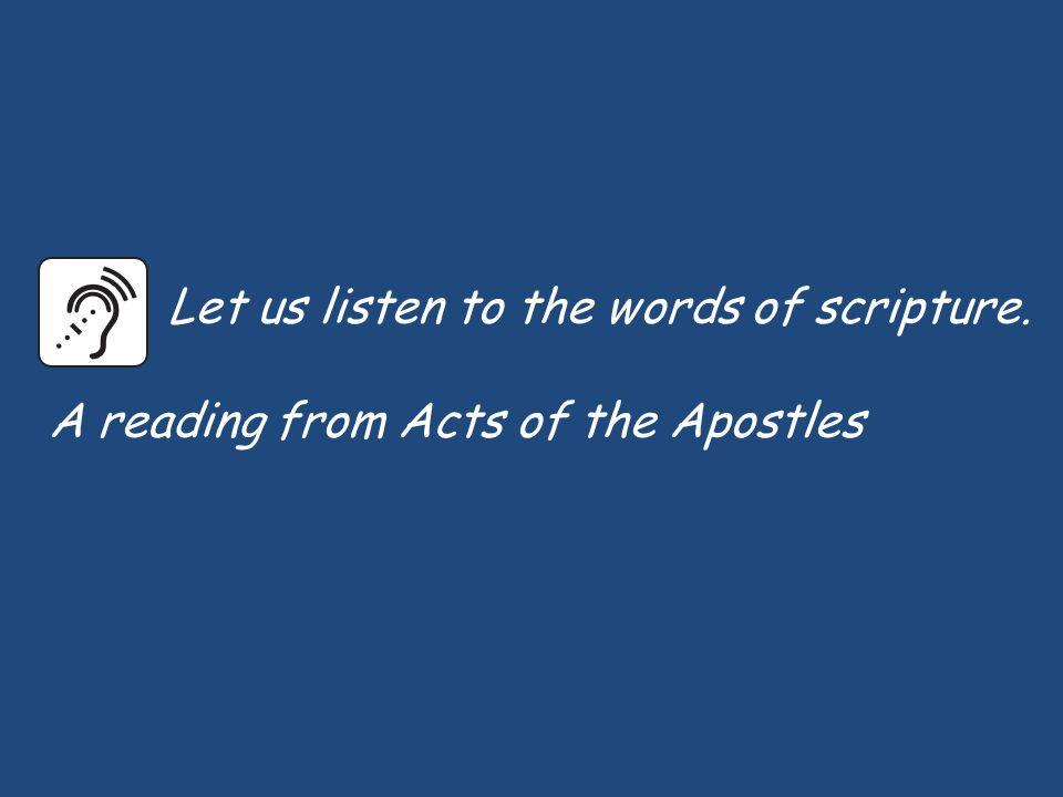 Let us listen to the words of scripture. A reading from Acts of the Apostles