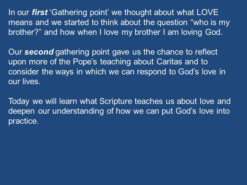 In our first 'Gathering point' we thought about what LOVE means and we started to think about the question who is my brother and how when I love my brother I am loving God.