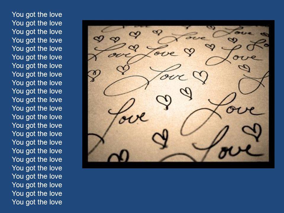 You got the love You got the love You got the love You got the love You got the love You got the love