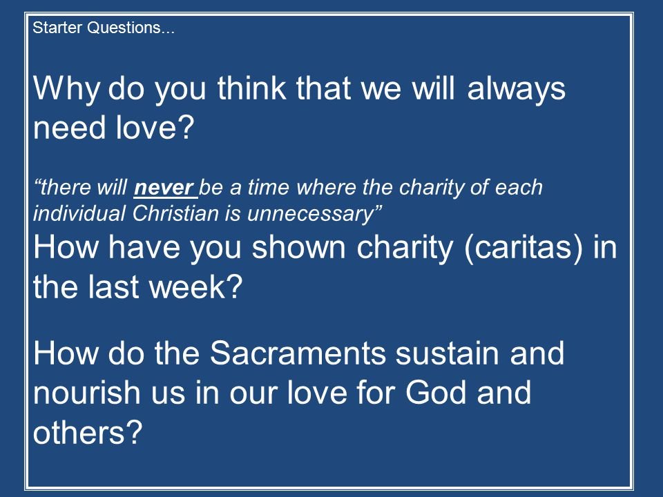 Starter Questions... Why do you think that we will always need love.