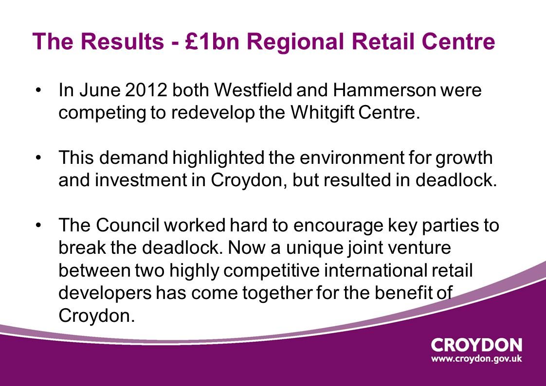 The Results - £1bn Regional Retail Centre In June 2012 both Westfield and Hammerson were competing to redevelop the Whitgift Centre.