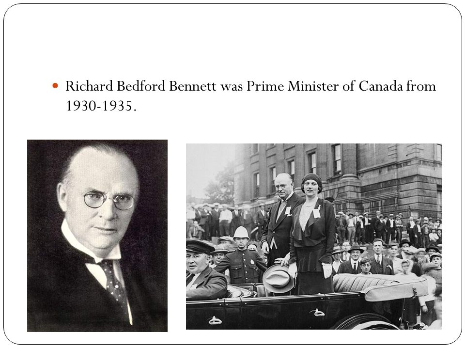 Richard Bedford Bennett was Prime Minister of Canada from 1930-1935.