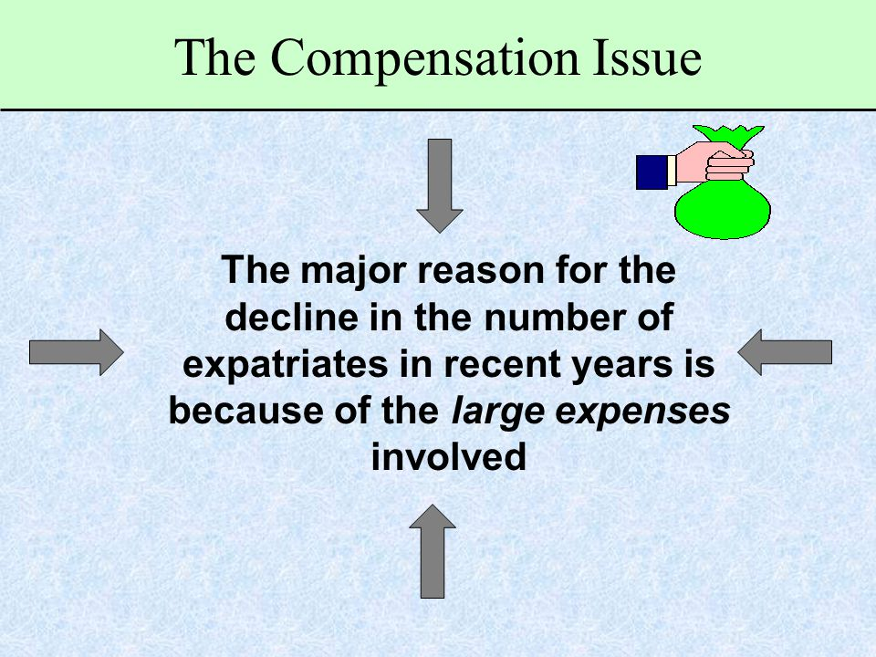 The Compensation Issue The major reason for the decline in the number of expatriates in recent years is because of the large expenses involved