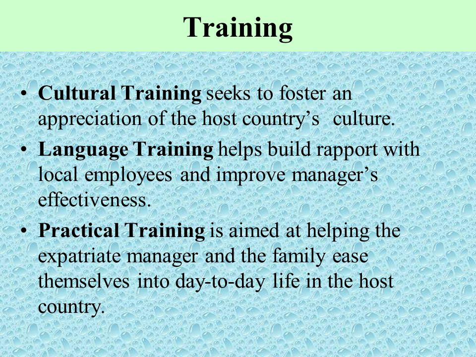 Training Cultural Training seeks to foster an appreciation of the host country's culture. Language Training helps build rapport with local employees a