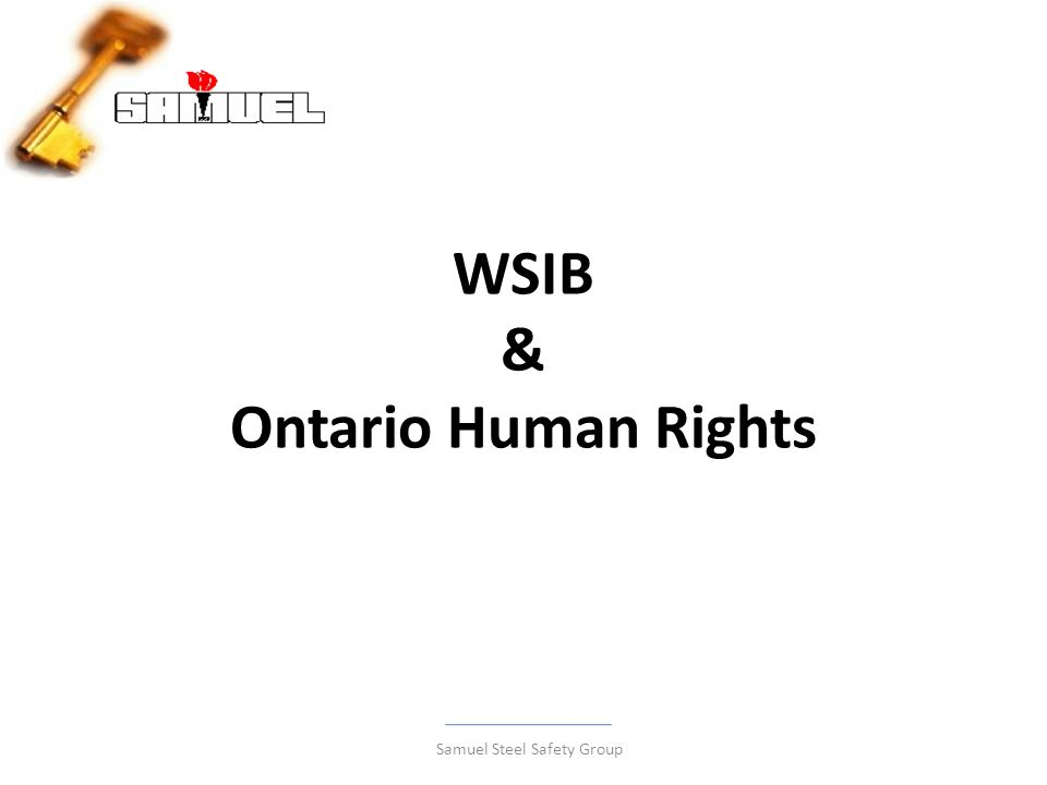 WSIB and Ontario Human Rights Under WSIA we are obligated to co-operate in an Early and Safe RTW (Sec40(6)) and for re-employment we are to accommodate the work or the workplace to the point of undue hardship (sec41(6) and we are obligated to re-employ the injured worker until the earliest of 2 years for the date of accident, one year from the date the worker is able to perform the essential duties of the pre-inju ry job and until the worker reaches the age 65 (sec41(7)) Samuel Steel Safety Group