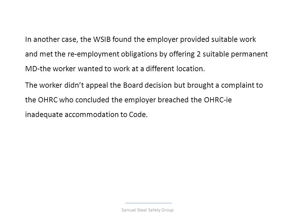 In another case, the WSIB found the employer provided suitable work and met the re-employment obligations by offering 2 suitable permanent MD-the worker wanted to work at a different location.