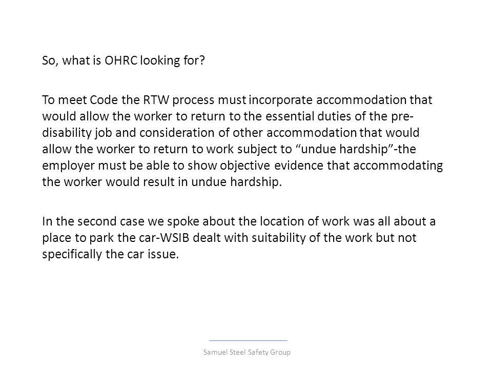 So, what is OHRC looking for? To meet Code the RTW process must incorporate accommodation that would allow the worker to return to the essential dutie