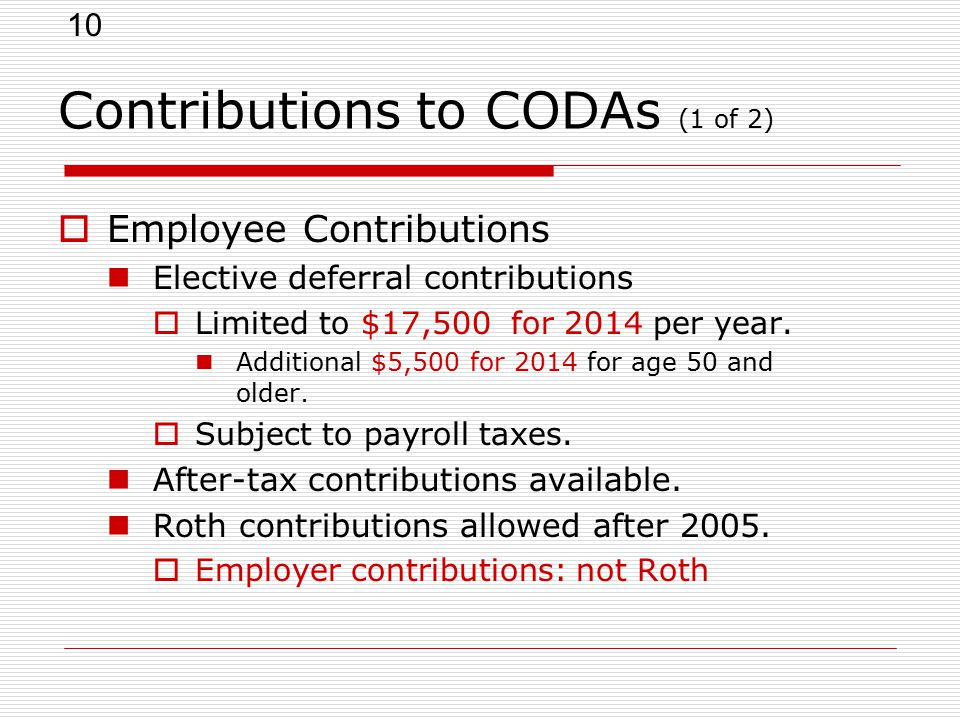 10 Contributions to CODAs (1 of 2)  Employee Contributions Elective deferral contributions  Limited to $17,500 for 2014 per year.