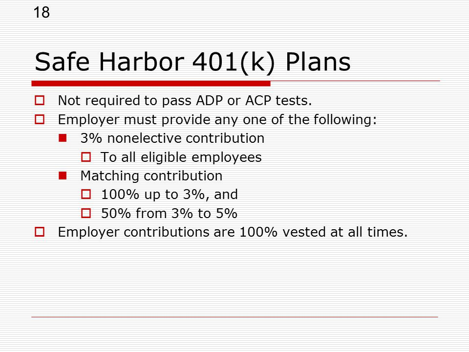 18 Safe Harbor 401(k) Plans  Not required to pass ADP or ACP tests.