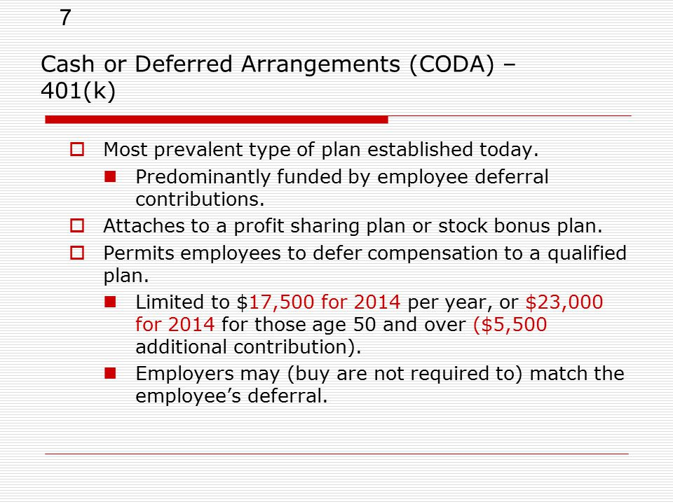 7 Cash or Deferred Arrangements (CODA) – 401(k)  Most prevalent type of plan established today.
