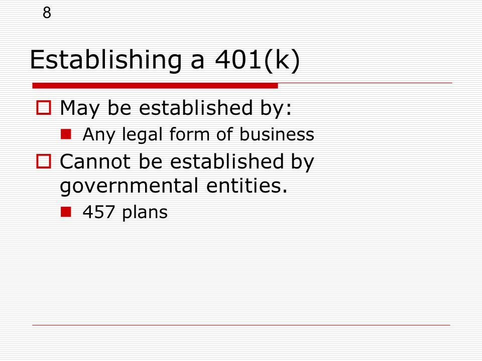 8 Establishing a 401(k)  May be established by: Any legal form of business  Cannot be established by governmental entities.
