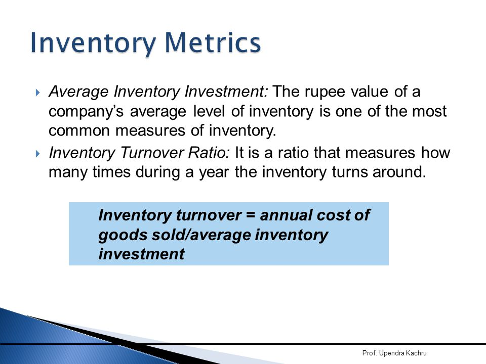  Average Inventory Investment: The rupee value of a company's average level of inventory is one of the most common measures of inventory.  Inventory