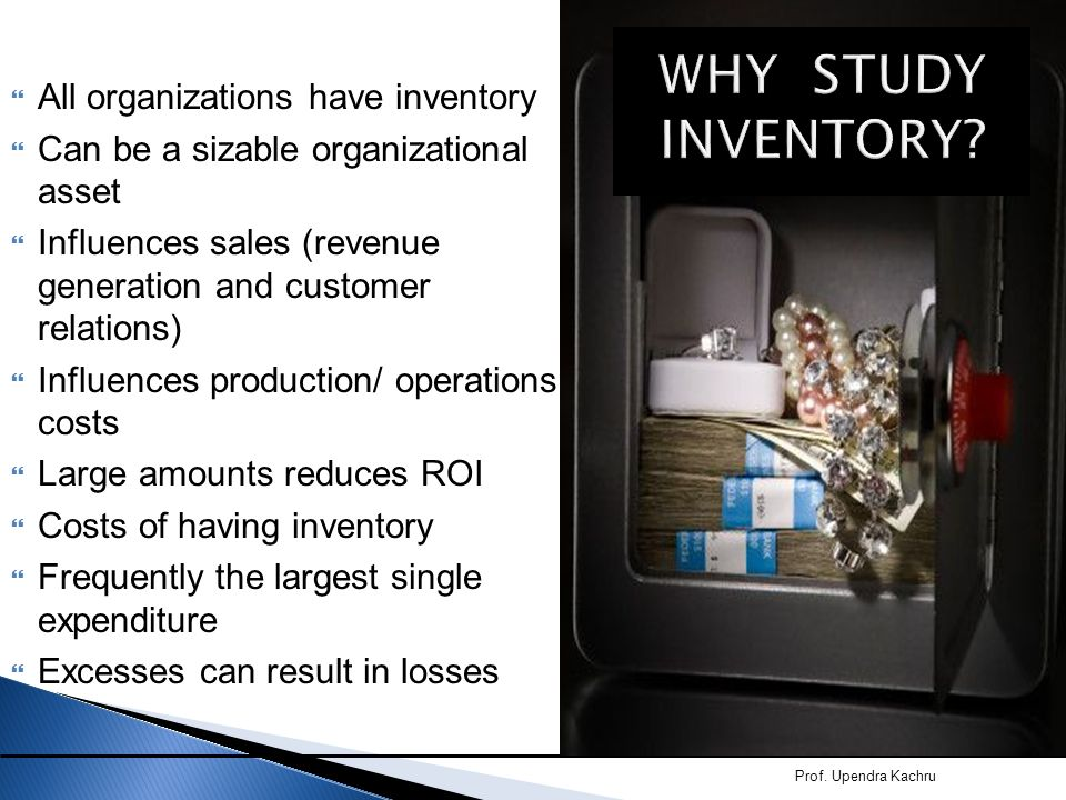  All organizations have inventory  Can be a sizable organizational asset  Influences sales (revenue generation and customer relations)  Influences