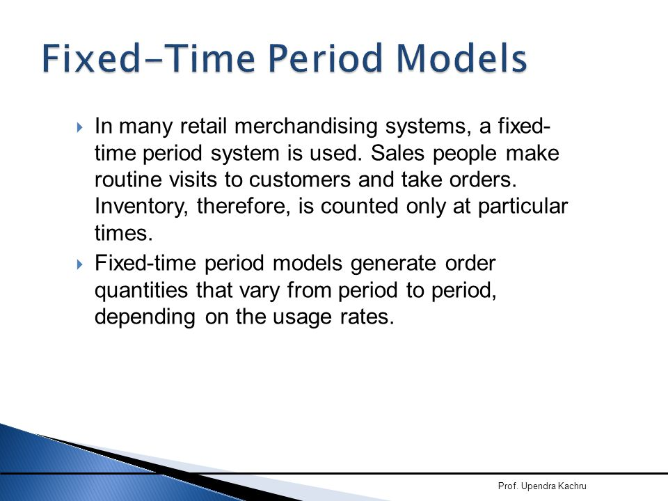  In many retail merchandising systems, a fixed- time period system is used. Sales people make routine visits to customers and take orders. Inventory,