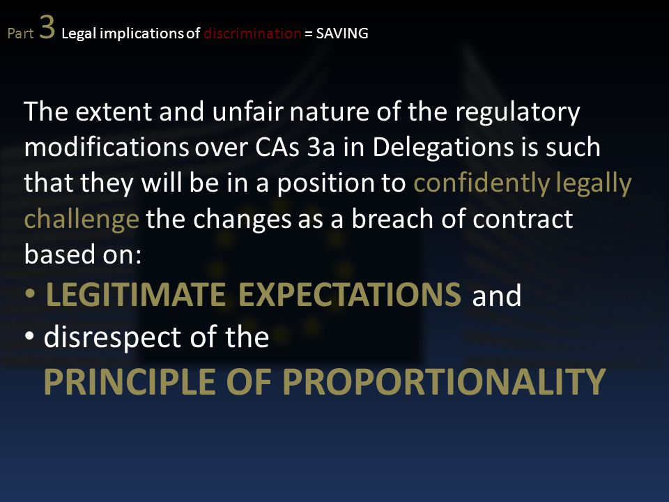 The extent and unfair nature of the regulatory modifications over CAs 3a in Delegations is such that they will be in a position to confidently legally