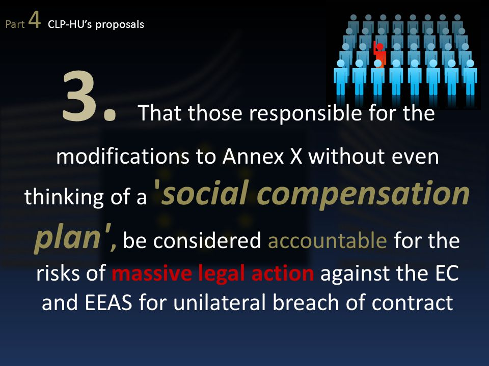 3. That those responsible for the modifications to Annex X without even thinking of a 'social compensation plan', be considered accountable for the ri