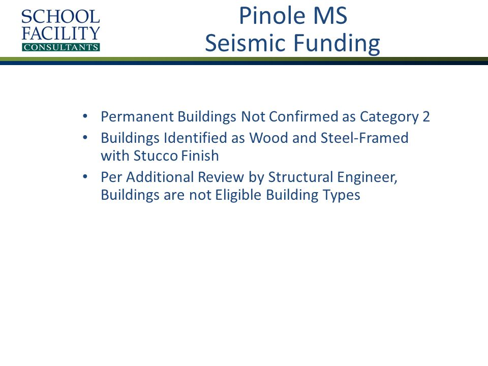 Pinole MS Seismic Funding Permanent Buildings Not Confirmed as Category 2 Buildings Identified as Wood and Steel-Framed with Stucco Finish Per Additional Review by Structural Engineer, Buildings are not Eligible Building Types