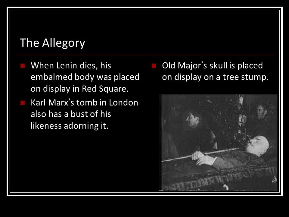 The Allegory When Lenin dies, his embalmed body was placed on display in Red Square. Karl Marx's tomb in London also has a bust of his likeness adorni