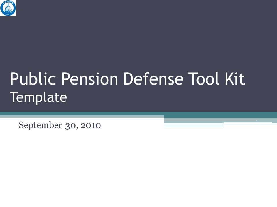 Public Pension Defense Tool Kit Template September 30, 2010