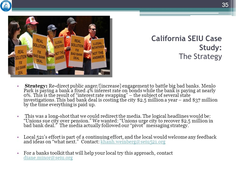 California SEIU Case Study: The Strategy Strategy: Re-direct public anger/[increase] engagement to battle big bad banks.