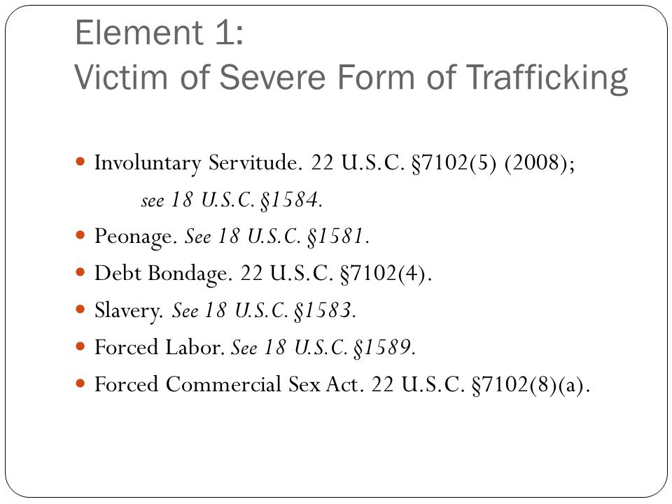 Element 1: Victim of Severe Form of Trafficking Involuntary Servitude.