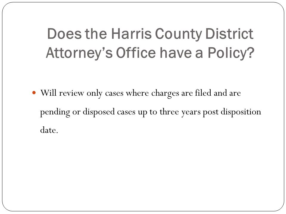 Does the Harris County District Attorney's Office have a Policy.