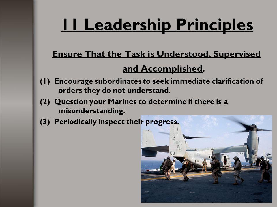 11 Leadership Principles Ensure That the Task is Understood, Supervised and Accomplished. (1) Encourage subordinates to seek immediate clarification o