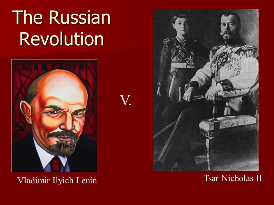 The Russian Revolution Tsar Nicholas II Vladimir Ilyich Lenin V.