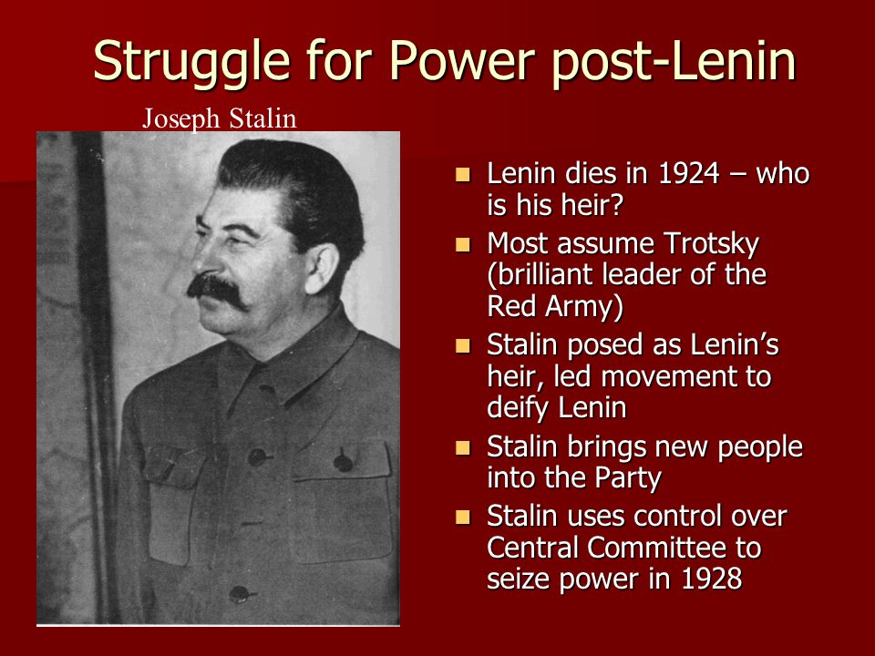 Struggle for Power post-Lenin Lenin dies in 1924 – who is his heir.